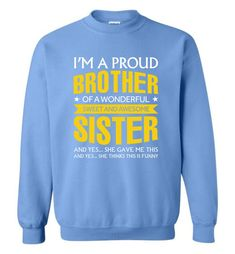 I'm A Proud Brother Of A Wonderfull Sweet And Awesome Sister - Sweatshirt Trending Christmas Gifts, Unique Christmas Gifts, Personalized Christmas Gifts, Christmas Presents, Christmas Ideas, Christmas Crafts, Christmas Gifts For Brother, Sister Gifts, Gifts For Father