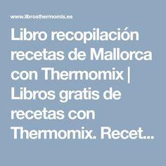 Libro recopilación recetas de Mallorca con Thermomix | Libros gratis de recetas con Thermomix. Recetas y accesorios Thermomix Recipes, Recipes For Children, Chicken, Sweets, Vienna Bread, Majorca
