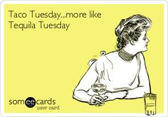 Free and Funny Drinking Ecard: Taco Tuesday.more like Tequila Tuesday Create and send your own custom Drinking ecard. Uber Card, Funny Cute, Hilarious, Laugh Till You Cry, No Kidding, E Cards, Someecards, Tequila, I Laughed