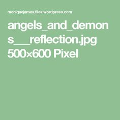 angels_and_demons___reflection.jpg 500×600 Pixel