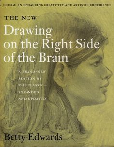 Drawing on the Right Side of the Brain , by Betty Edwards | 65 Books You Need To Read In Your 20s