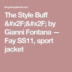 The Style Buff // by Gianni Fontana — Fay SS11, sport jacket