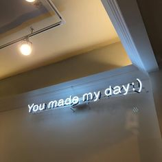 'You made my day :)' Neon sign Beige Aesthetic, Quote Aesthetic, Aesthetic Photo, Aesthetic Pictures, Neon Licht, Mood Quotes, Crush Quotes, Neon Lighting, Wall Collage