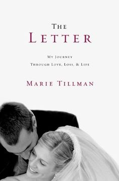 The Letter: My Journey Through Love, Loss, and Life by Marie Tillman, http://www.amazon.com/dp/0446571458/ref=cm_sw_r_pi_dp_rXgbqb0QJFE63