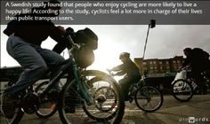Cycle your way to good health! A Swedish study found that people who enjoy cycling are more likely to live a happy life! According to the study, cyclists feel a lot more in charge of their lives than public transport users. http://www.ichangemycity.com/photos/cycle-your-way-to-good-health