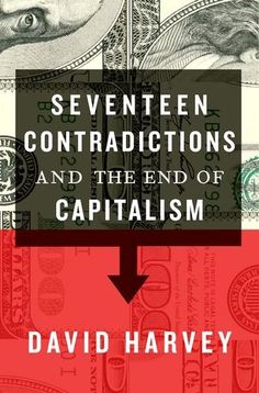 David Harvey, Seventeen Contradictions and the End of Capitalism Date, David Harvey, Oxford, Economic Systems, Business And Economics, I Want To Know, Global Economy, Latest Books, Social Science