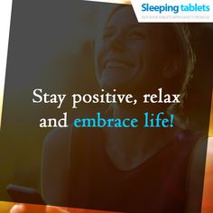 Stay positive, relax and embrace life!