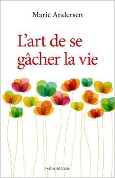 Amazon.fr - L'Art de se gâcher la vie - Marie Andersen - Livres