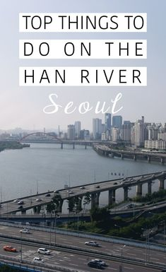 Top things to do on the Han River // SEOUL // Maps and all the information you could possibly need