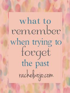 If there is one thing you can't change, it is the past. But you can change how you perceive the past. How can we forget the past and move forward to God's plan for the future?