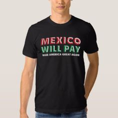 22aafd2980e Mexico Will Pay - Donald Trump For President 2016 Tee Shirt Halloween  Outfits