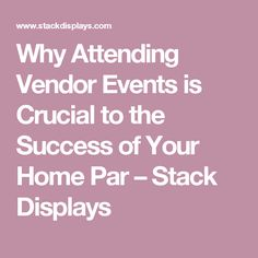 Why Attending Vendor Events is Crucial to the Success of Your Home Par – Stack Displays