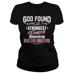 MEDICAL OFFICE ADMINISTRATOR God Found Some Of The STRONGEST WOMEN And Made Them T-Shirts, Hoodies. Get It Now ==> https://www.sunfrog.com/LifeStyle/MEDICAL-OFFICE-ADMINISTRATOR--GODFOUND-Black-Ladies.html?id=41382