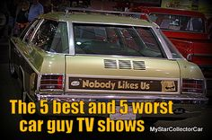 A look at the 5 best and 5 worst car guy TV shows- http://www.mystarcollectorcar.com/2-features/editorials/2722-a-look-at-the-five-best-and-five-worst-tv-car-shows-.html