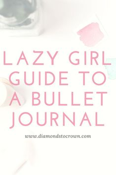 How to start a bullet journal bullet journaling. Lazy Girl Guide. Diamonds to Crown, lifestyle blog.