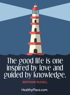 Positive Quote: The good life is one inspired by love and guided by knowledge - Bertrand Russell. www.HealthyPlace.com