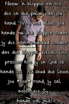 Neem 'n klippie en sit dit in die palm van jou hand. Special Words, Special Quotes, Afrikaanse Quotes, Gods Grace, Religious Quotes, Prayer Request, Quotes About God, Good Morning Quotes, True Words
