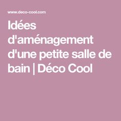 Idées d'aménagement d'une petite salle de bain   Déco Cool