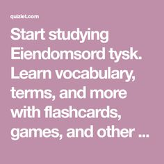 Start studying Eiendomsord tysk. Learn vocabulary, terms, and more with flashcards, games, and other study tools.