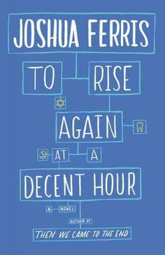 """To Rise Again at a Decent Hour (by Joshua Ferris) """"Staring into the mouths of his patients all day, the dentist in Joshua Ferris' new novel, To Rise Again at a Decent Hour, becomes obsessed with decay and death. He wishes he had religious faith and could believe in something larger than himself, but to him church is 'a dark bus station of the soul.'"""""""