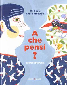 """teste fiorite. libri per bambini, spunti e appunti per adulti con l'orecchio acerbo: """"A che pensi?"""" di Laurent Moreau"""