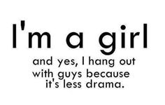 Dudes aren't afraid laugh. They don't judge as quick as girls, they are more honest, loyal well I could go on and on.