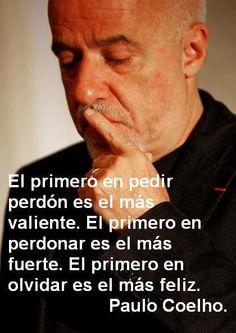 Paulo Coelho... Por anoche.. Te amo, perdóname!! Te perdono.. Y vuelvo a seguir mas enamorada de vos.. -M