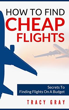 How To Find Cheap Flights: Secrets To Finding Flights On A Budget (cheap flights, budget travel)