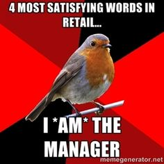 4 most satisfying words in retail... i *am* the manager | Retail Robin