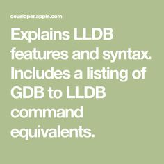 Explains LLDB features and syntax. Includes a listing of GDB to LLDB command equivalents.