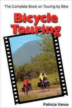 Bicycle Touring: The Complete Book on Touring by Bike