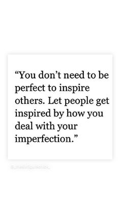 Perfection is overrated True Quotes, Great Quotes, Quotes To Live By, Motivational Quotes, Inspirational Quotes, Positive Thoughts, Positive Quotes, The Embrace, Positive Affirmations