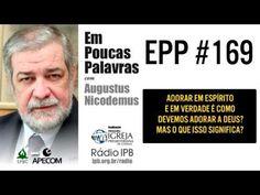 EPP #169 | ADORAR EM ESPÍRITO E EM VERDADE? - AUGUSTUS NICODEMUS