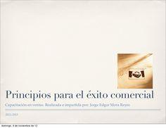 Principios para el éxito comercial by Edgar Mora-Reyes via Slideshare