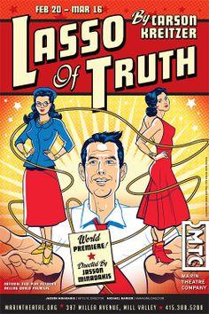 Lasso of Truth l by Carson Kreitzer, directed by Jasson Minadakis, Marin Theatre Company, Feb 20 - Mar 16, 2014. Illustration: Remie Geoffroi; type design: Mark Matcho.