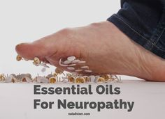 6 Essential Oils For Neuropathy That Will Help You Relieve Numbness In Your Feet - http://natadviser.com/essential-oils-for-neuropathy/