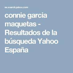 connie garcia maquetas - Resultados de la búsqueda Yahoo España