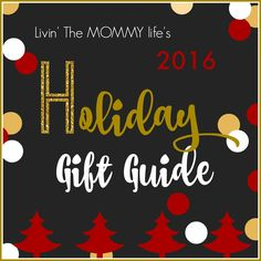 Livin' The MOMMY Life's 2016 Holiday Gift Guide - Gifts for Men, Women & Kids