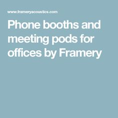 Phone booths and meeting pods for offices by Framery