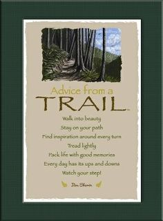 Advice from a Trail: Walk into beauty; Find inspiration around every turn; Pack life with good memories; Every day has its ups and downs; Watch your step Advice Quotes, Best Quotes, Life Quotes, Advice Cards, Motivational Quotes, Inspirational Quotes, True Nature, Nature Quotes, Spirit Guides