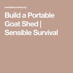 Build a Portable Goat Shed | Sensible Survival