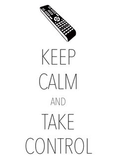 keep calm and take control / Created with Keep Calm and Carry On for iOS #keepcalm