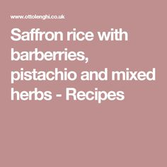 Saffron rice with barberries, pistachio and mixed herbs - Recipes