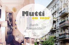 Mutti on Tour - durch Kreuzkölln