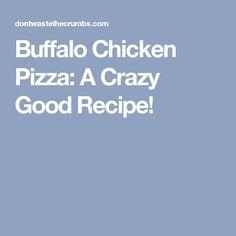 Buffalo Chicken Pizza: A Crazy Good Recipe!