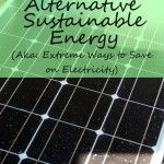 Alternative Sustainable Energy - Save Money on Your Electric Bill