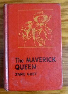 The Maverick Queen by Zane Grey 1950 Grosset & Dunlap former library book. CLASSIC.