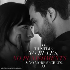 """This time, no rules. No punishments and no more secrets."" - Anastasia Steele 
