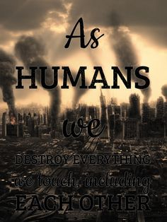 humans destroy everything - Google Search
