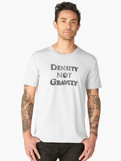 71bb08c1c0706 Density Not Gravity   Men s Premium T-Shirt. Sassy ShirtsFunny ShirtsCool  ...